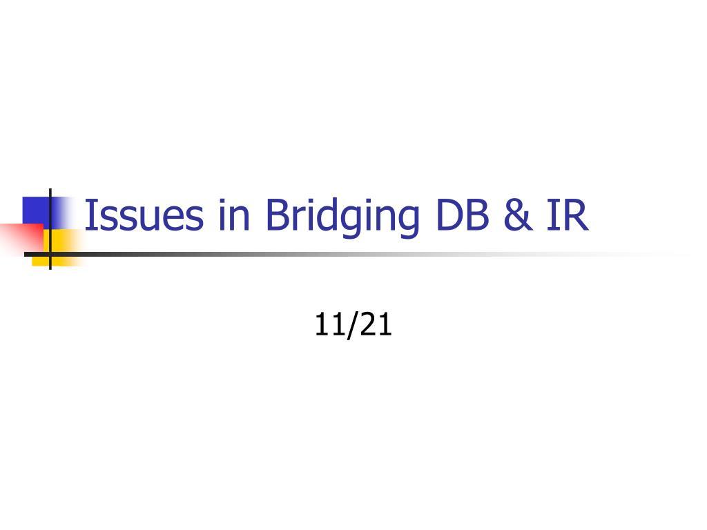 issues in bridging db ir l.