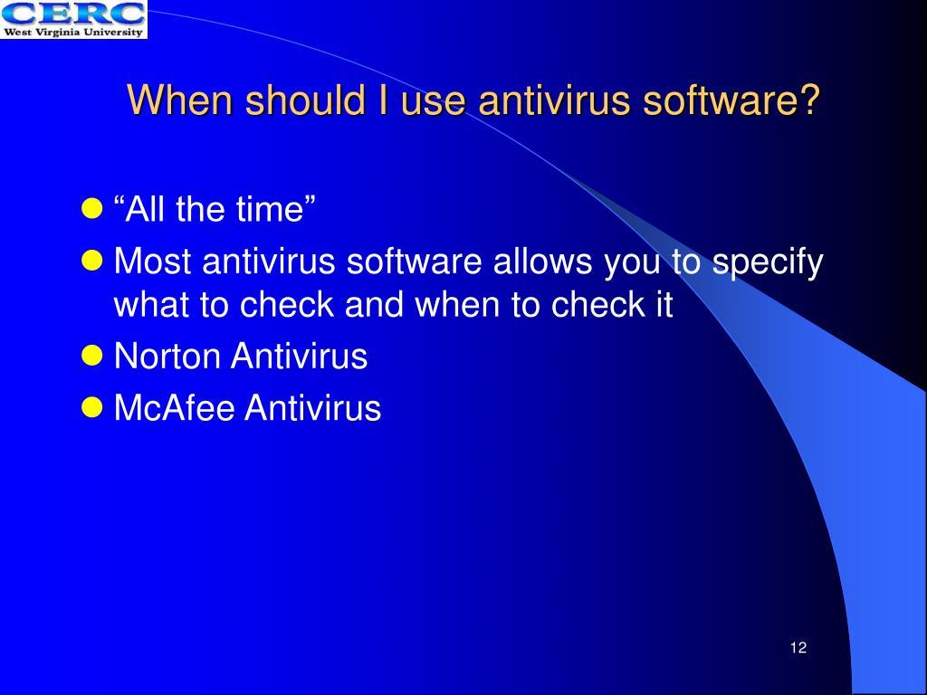 When should I use antivirus software?