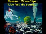 research video clips live fast die young