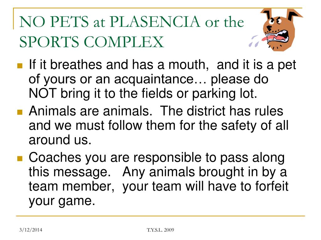 NO PETS at PLASENCIA or the SPORTS COMPLEX