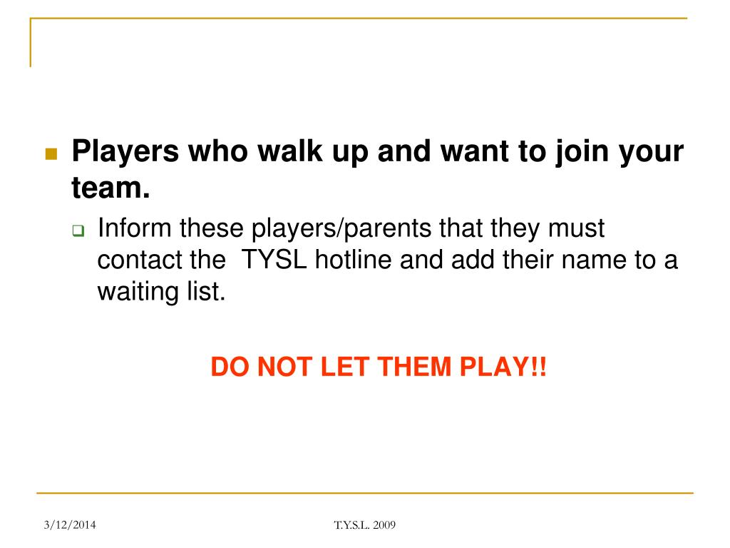 Players who walk up and want to join your team.
