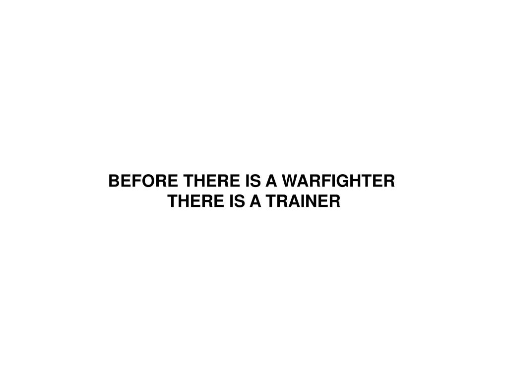 BEFORE THERE IS A WARFIGHTER