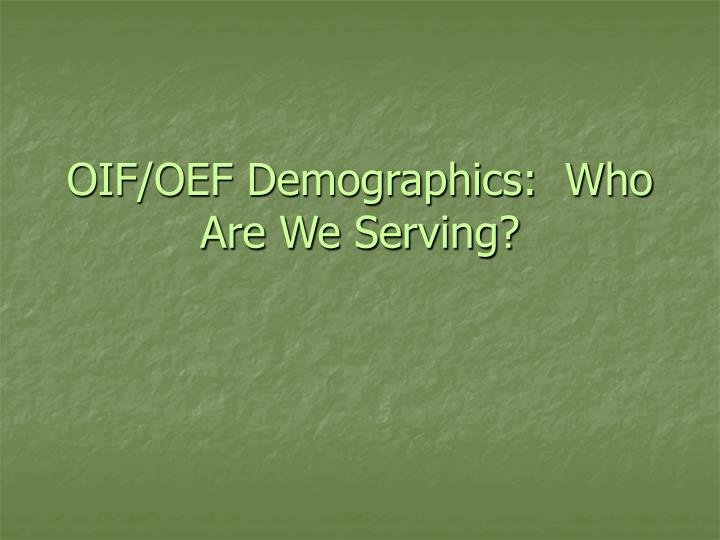 Oif oef demographics who are we serving
