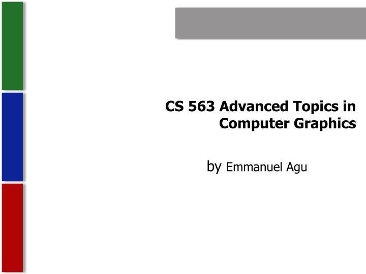cs 563 advanced topics in computer graphics n.