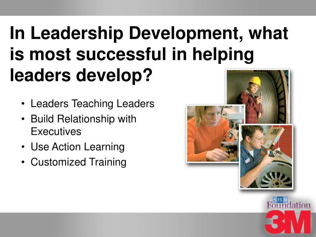 In Leadership Development, what is most successful in helping leaders develop?
