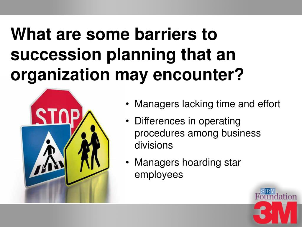What are some barriers to succession planning that an organization may encounter?