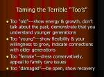 taming the terrible too s