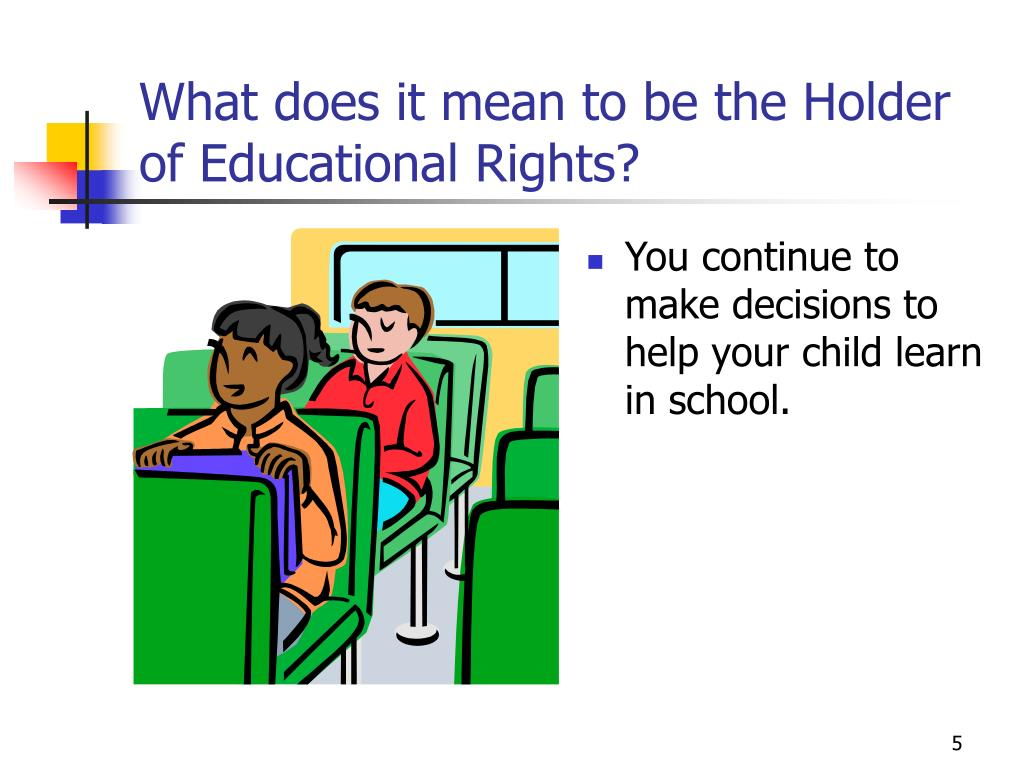 What does it mean to be the Holder of Educational Rights?