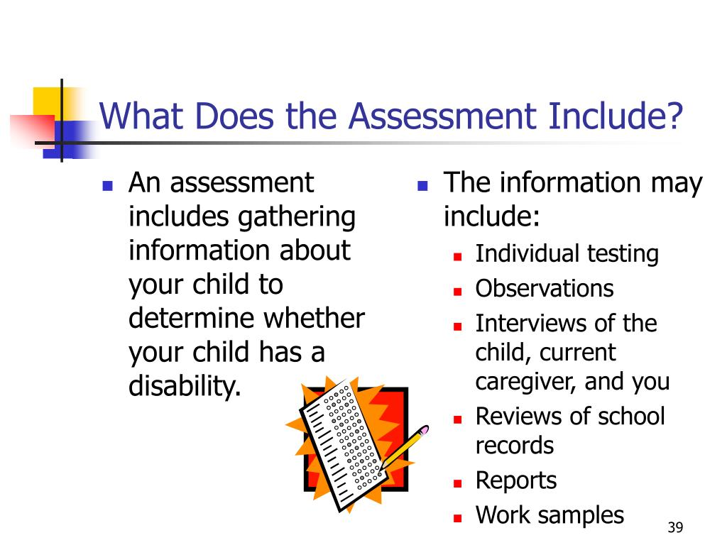 An assessment includes gathering information about your child to determine whether your child has a disability.