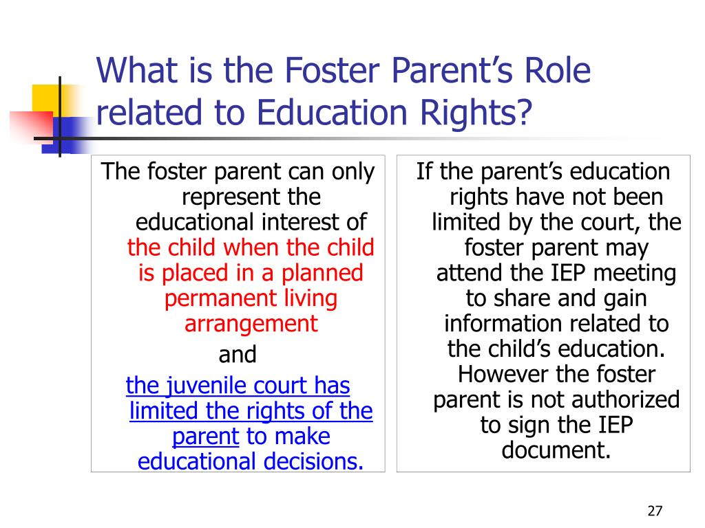 The foster parent can only represent the educational interest of