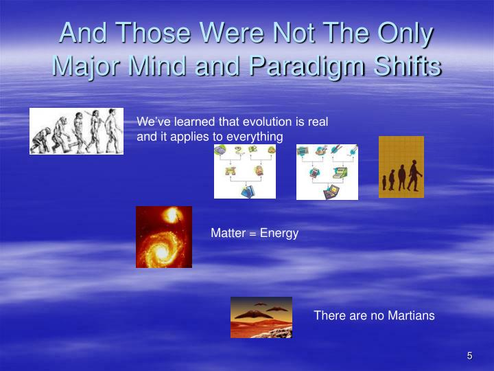 And Those Were Not The Only Major Mind and Paradigm Shifts
