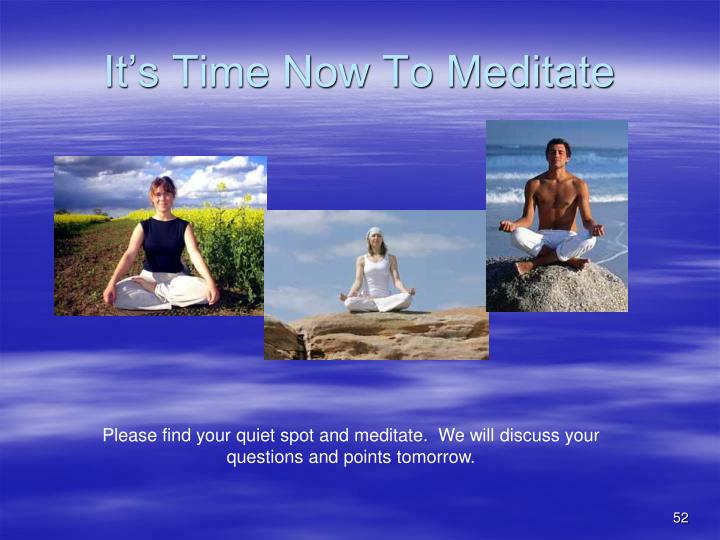 It's Time Now To Meditate