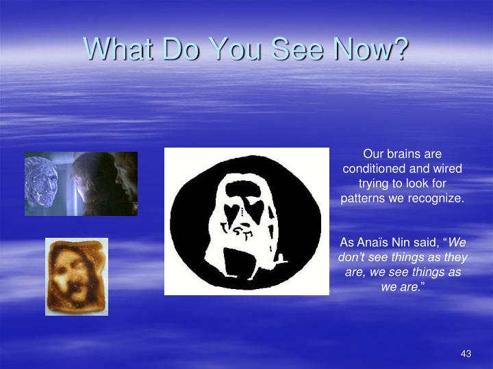 What Do You See Now?