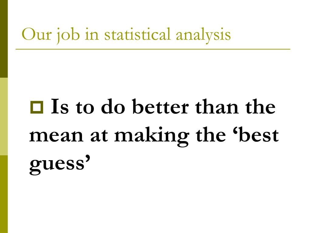 Our job in statistical analysis