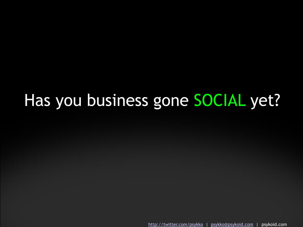 Has you business gone