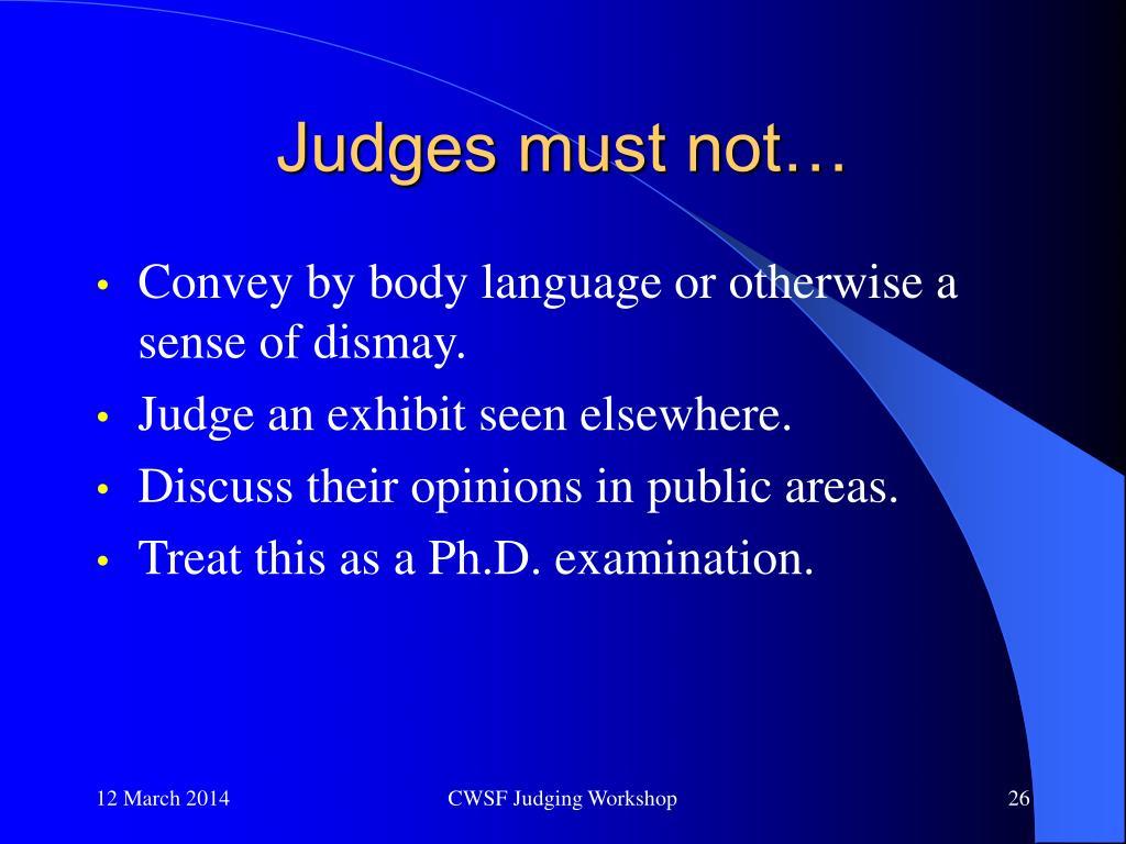 Judges must not…