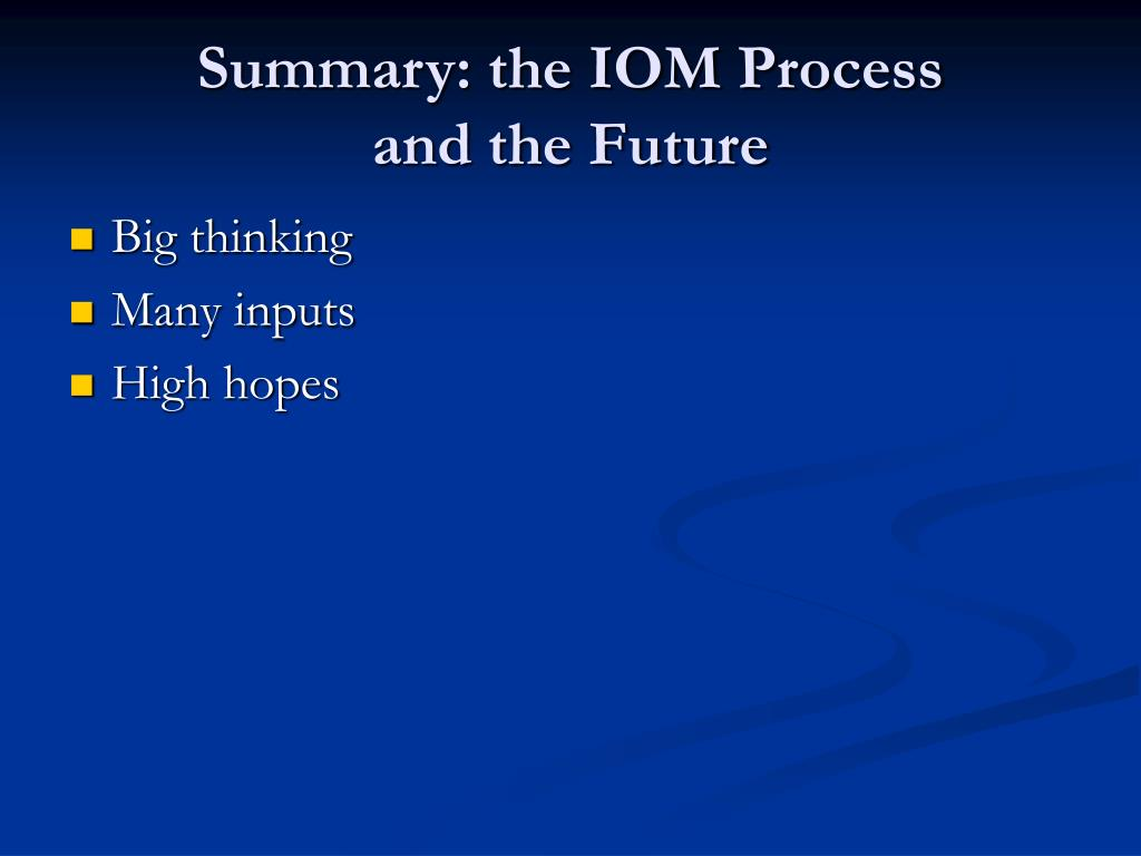 Summary: the IOM Process