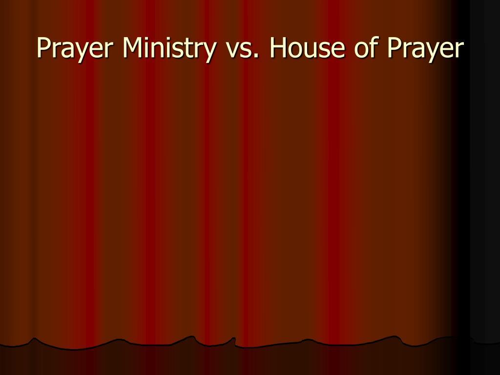 prayer ministry vs house of prayer l.