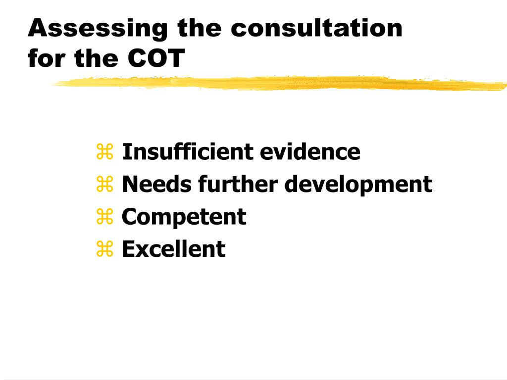 Assessing the consultation for the COT