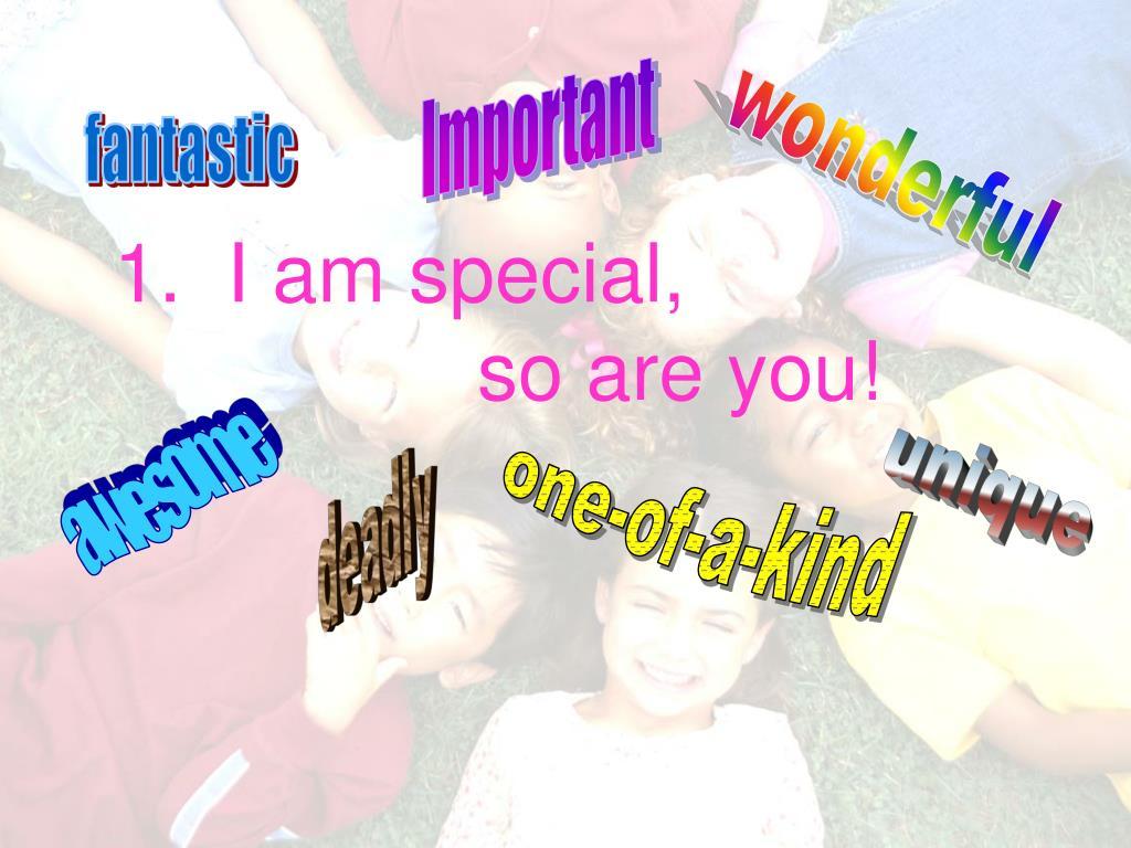1. I am special,