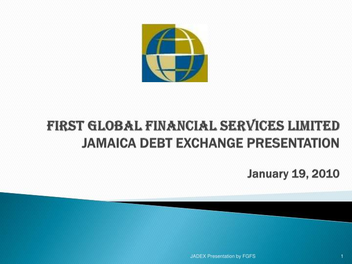 First global financial services limited jamaica debt exchange presentation january 19 2010