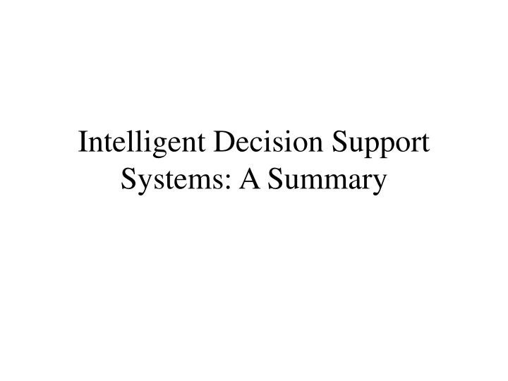 Intelligent decision support systems a summary