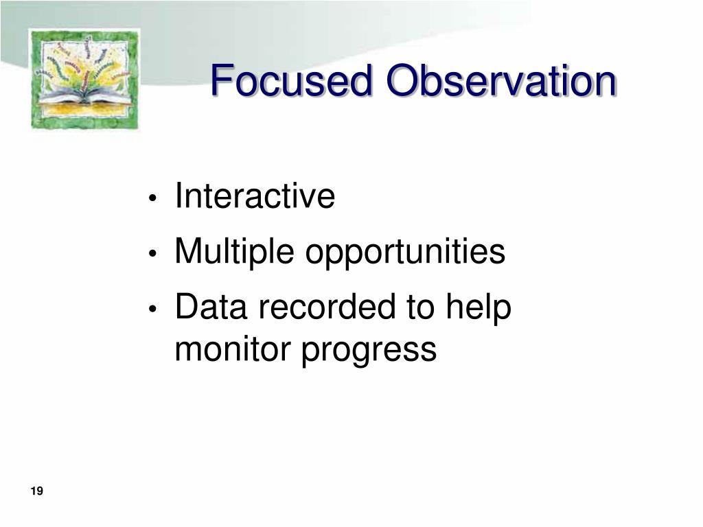 Focused Observation