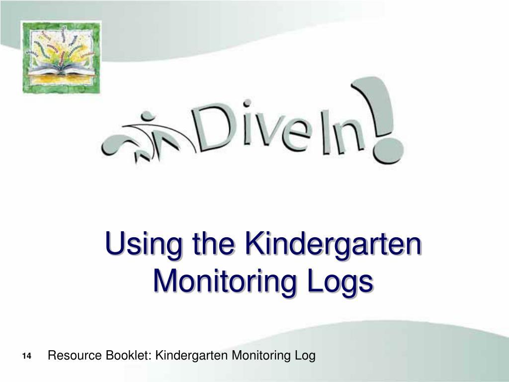 Using the Kindergarten Monitoring Logs