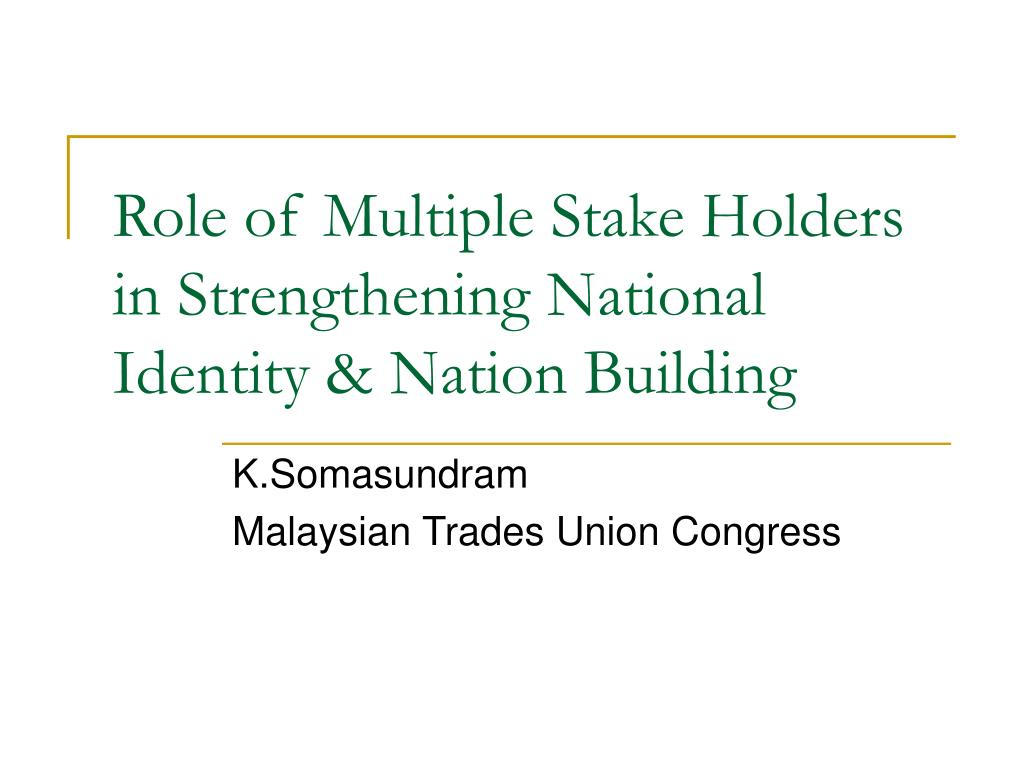 role of multiple stake holders in strengthening national identity nation building