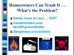 homeowners can trash it what s the problem