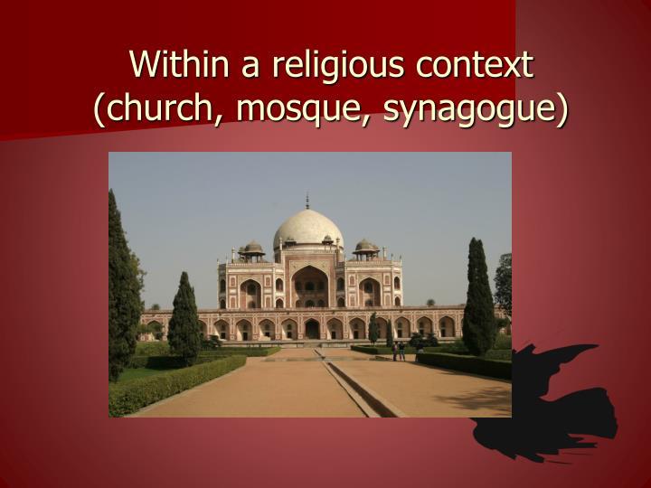 Within a religious context church mosque synagogue