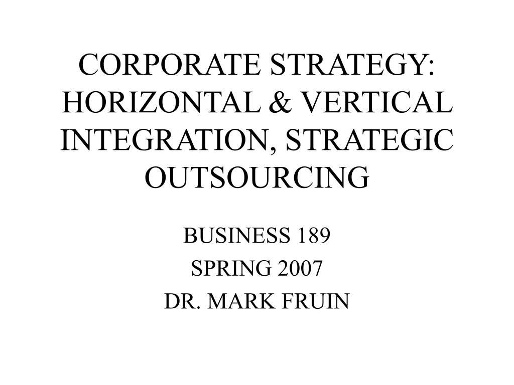 corporate strategy horizontal vertical integration strategic outsourcing l.
