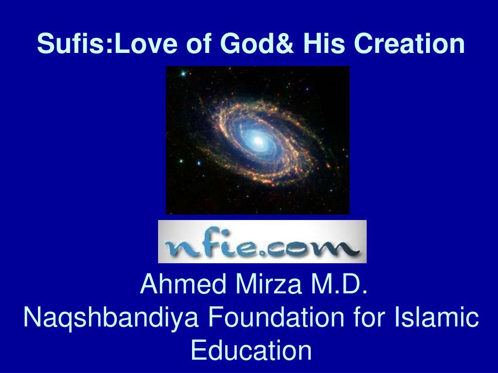 sufis love of god his creation ahmed mirza m d naqshbandiya foundation for islamic education l.