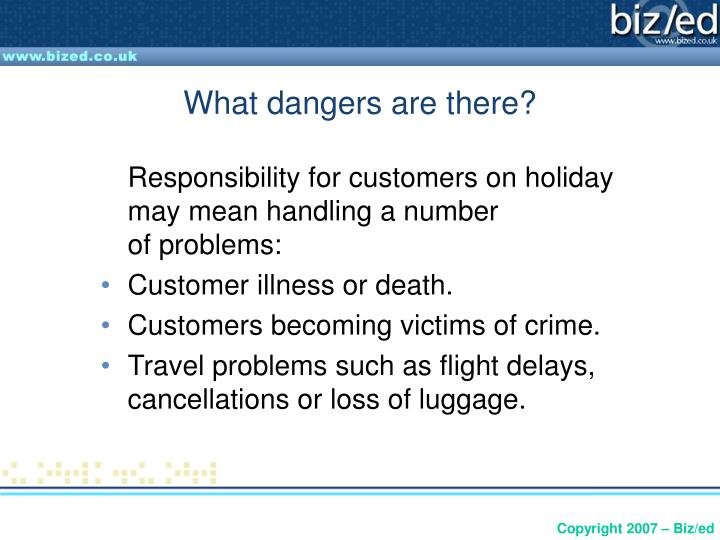 What dangers are there?