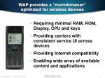 wap provides a microbrowser optimized for wireless devices