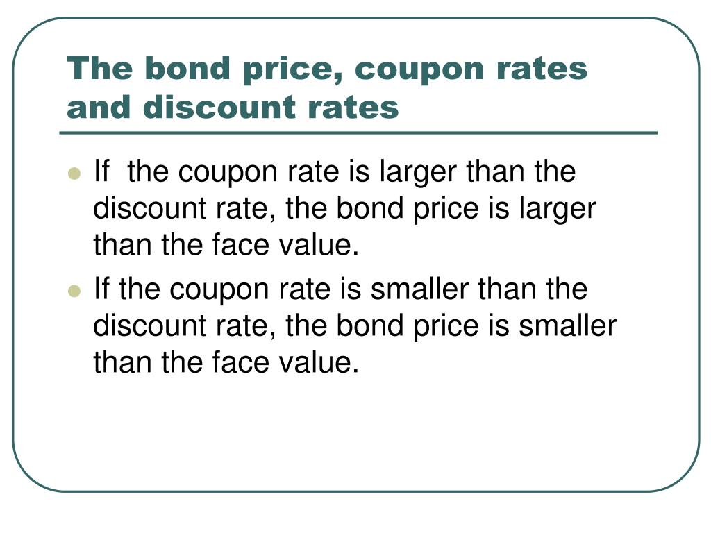The bond price, coupon rates and discount rates