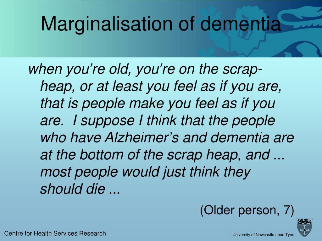 Marginalisation of dementia