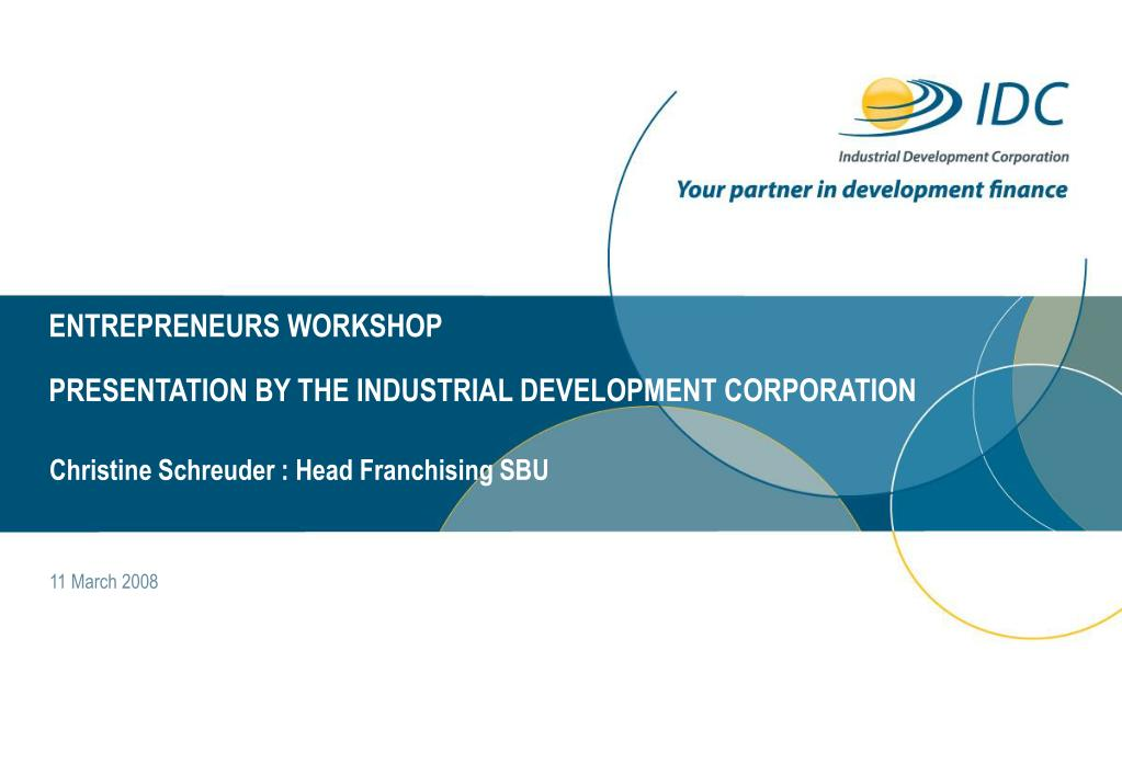 entrepreneurs workshop presentation by the industrial development corporation l.