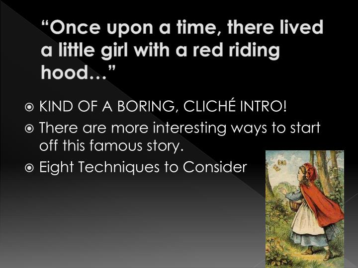Once upon a time there lived a little girl with a red riding hood