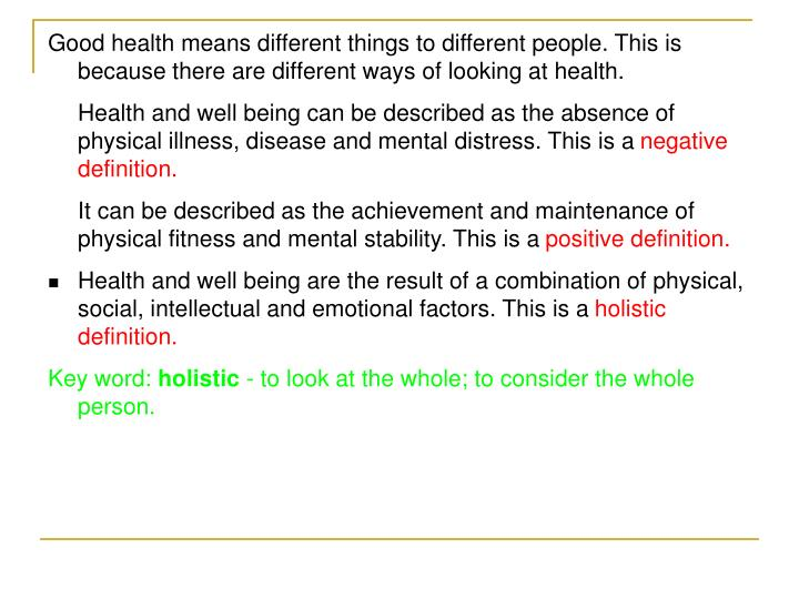 Good health means different things to different people. This is because there are different ways of looking at health.