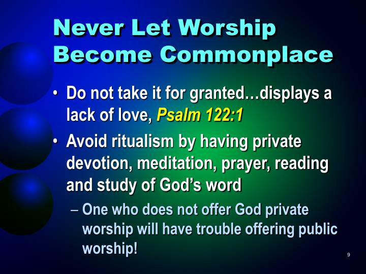 Never Let Worship Become Commonplace