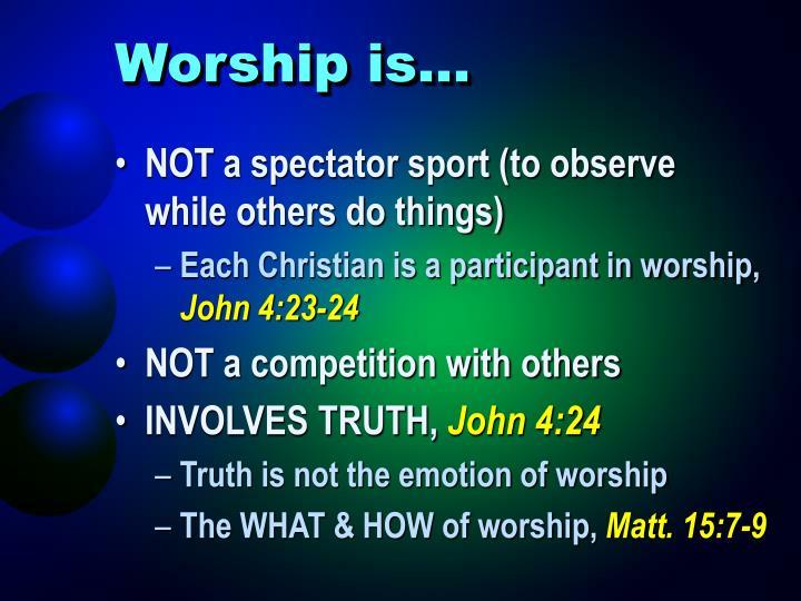 Worship is…