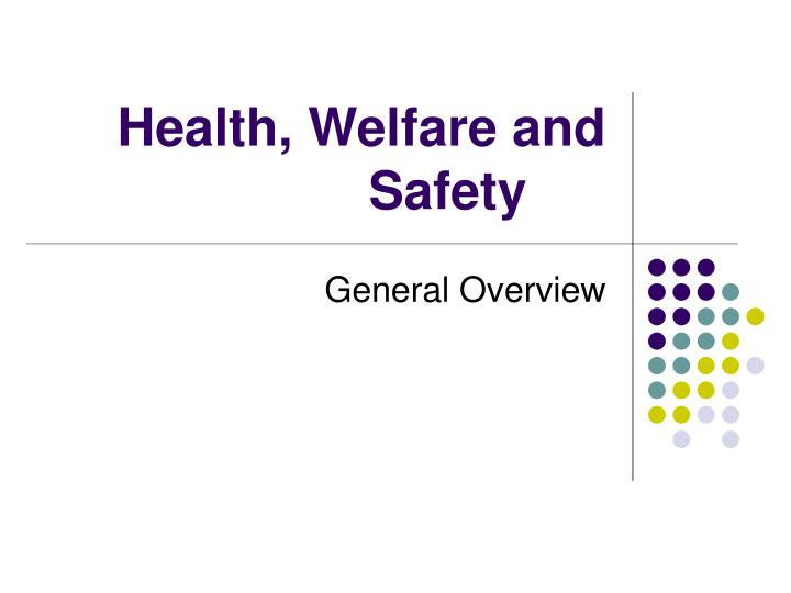 Health welfare and safety