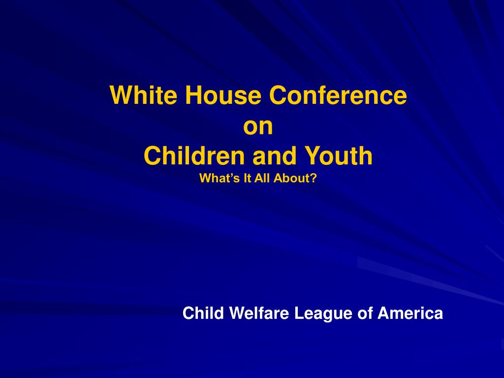 white house conference on children and youth what s it all about l.
