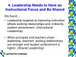 4 leadership needs to have an instructional focus and be shared