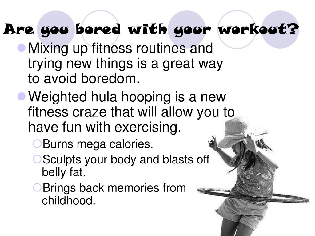 Are you bored with your workout?