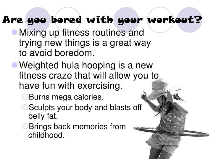 Are you bored with your workout