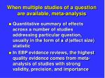 when multiple studies of a question are available meta analysis