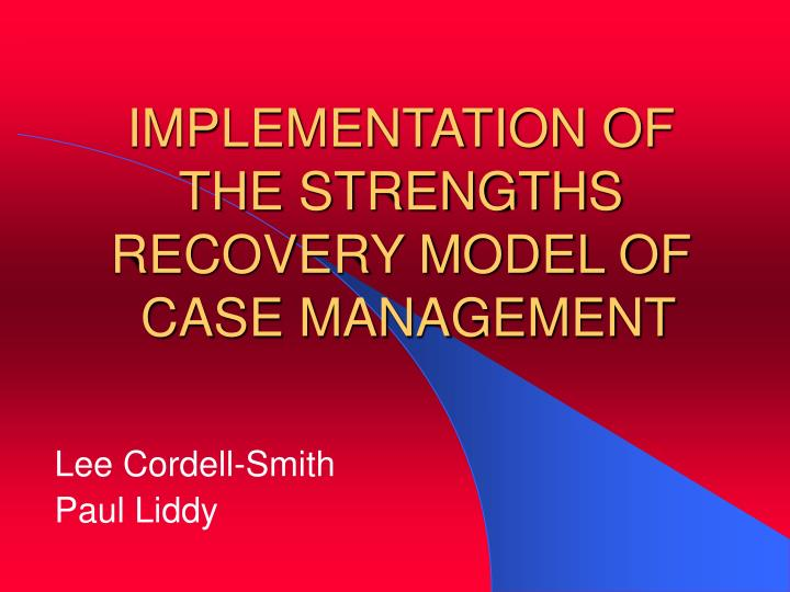 Implementation of the strengths recovery model of case management
