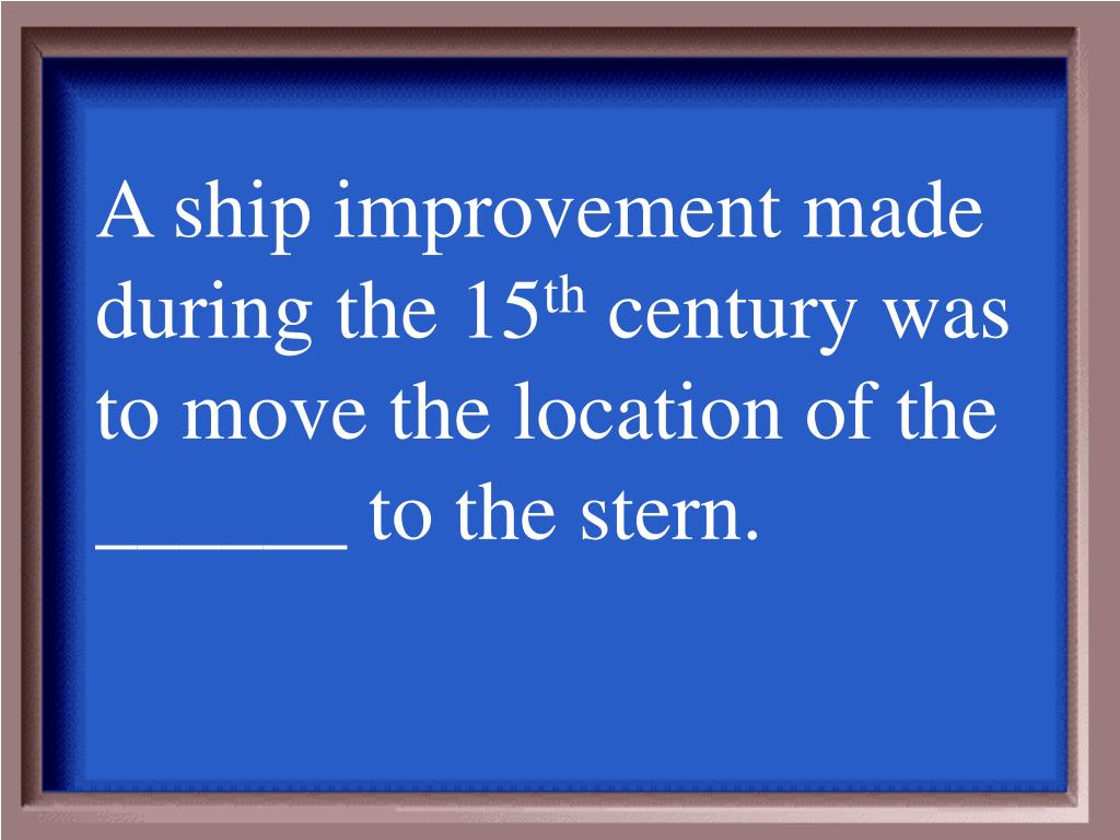 A ship improvement made during the 15